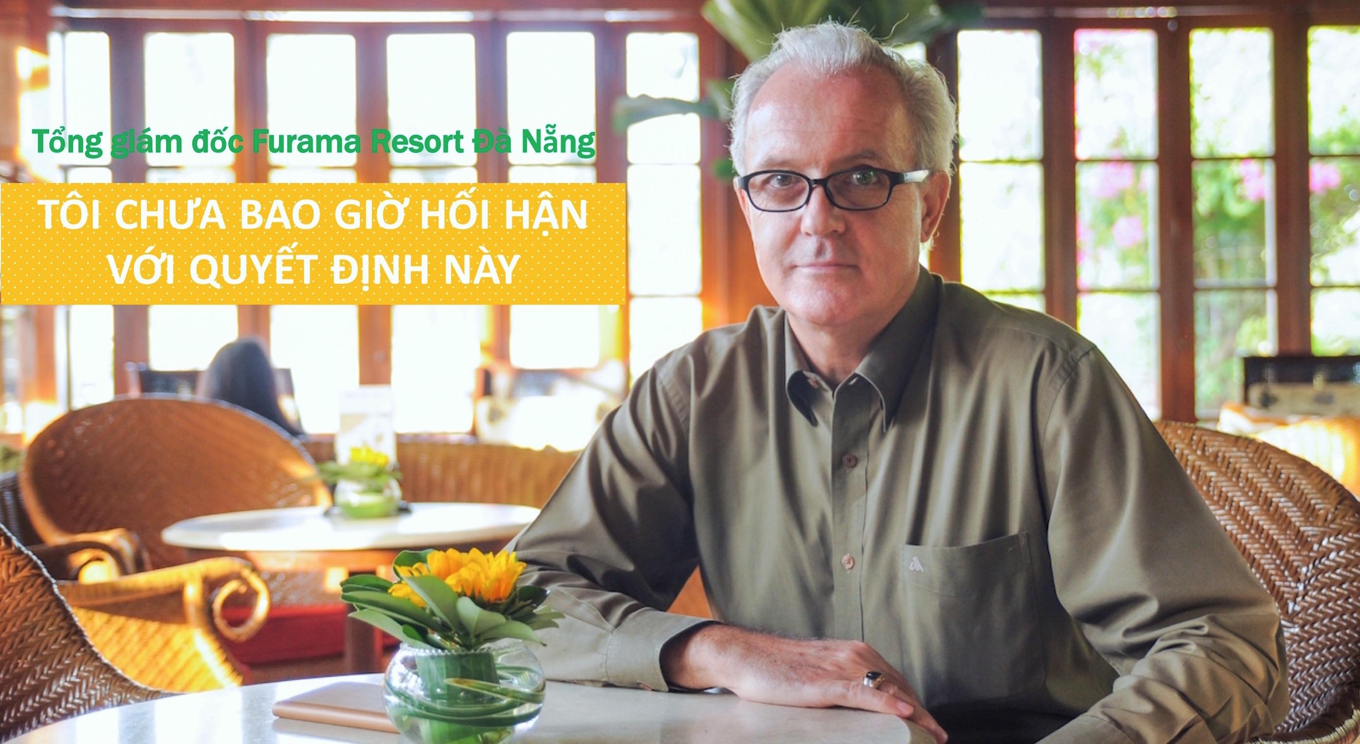 Tổng giám đốc Furama Resort Đà Nẵng: 'Tôi chưa bao giờ hối hận với quyết định này'