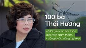 """""""100 bà Thái Hương"""" và lời giải cho bài toán đưa Việt Nam thành cường quốc nông nghiệp"""