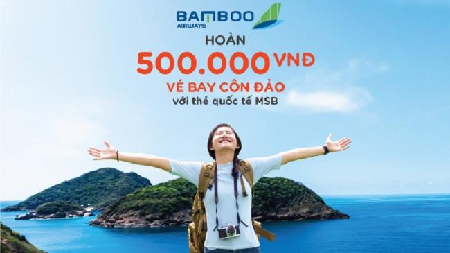 MSB hoàn 500.000 đồng cho chủ thẻ quốc tế bay thẳng Côn Đảo