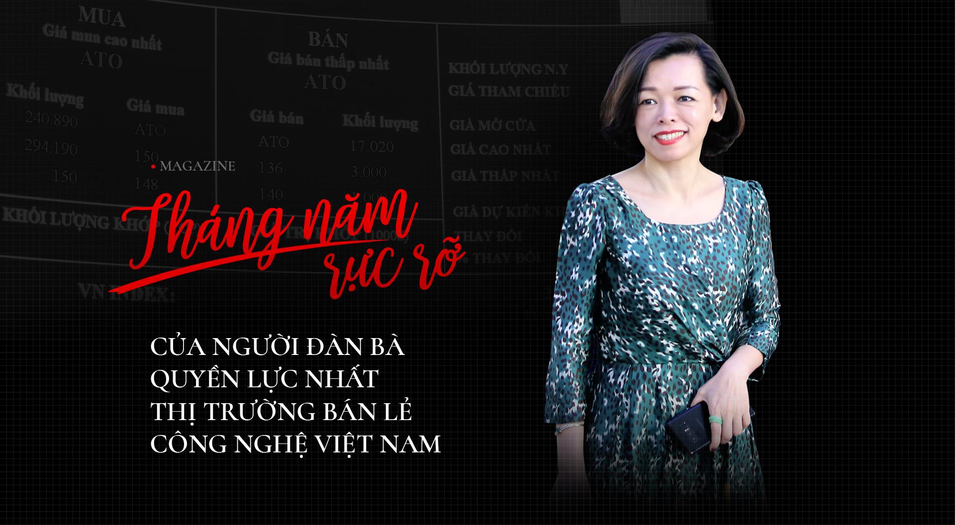 Tháng năm rực rỡ của người đàn bà quyền lực nhất thị trường bán lẻ công nghệ Việt Nam