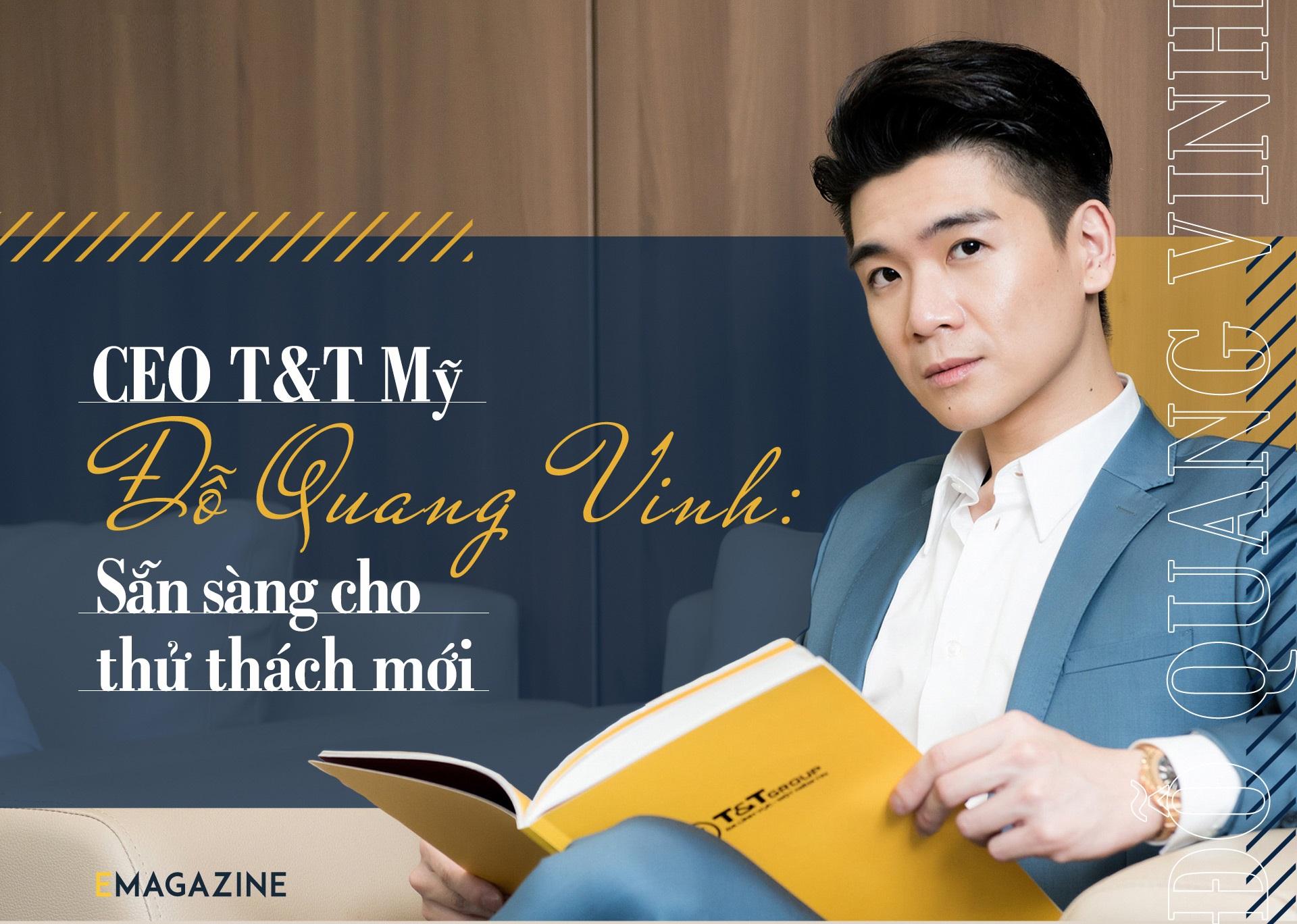 CEO T&T Mỹ Đỗ Quang Vinh: Sẵn sàng cho thử thách mới