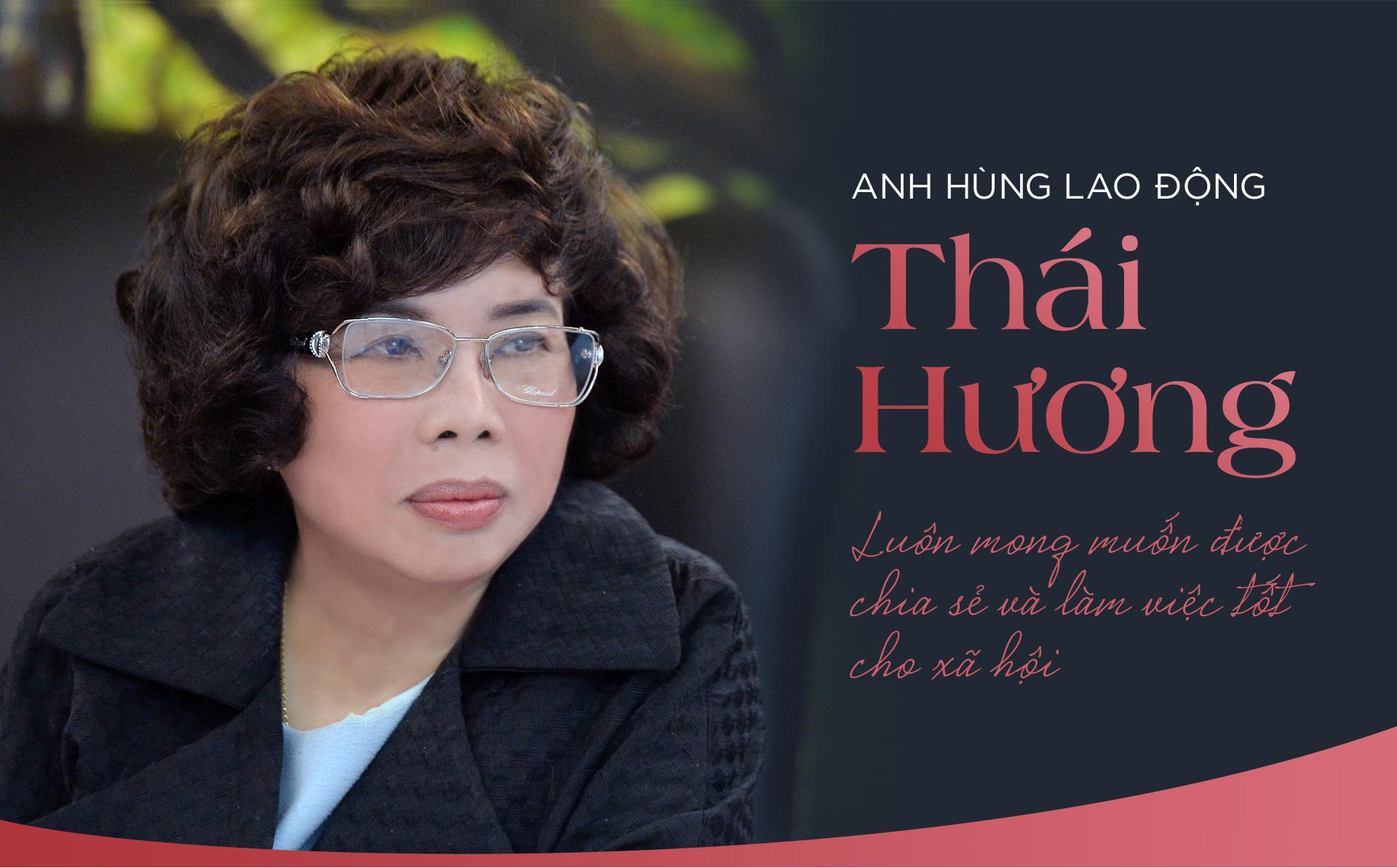 Anh hùng Lao động Thái Hương: Luôn mong muốn được chia sẻ và làm việc tốt cho xã hội