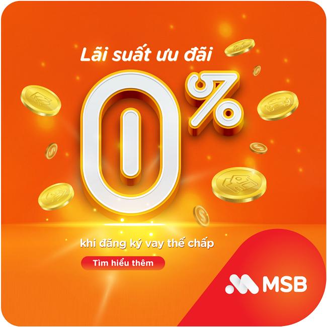Vay tiêu dùng với lãi suất ưu đãi 0% từ MSB