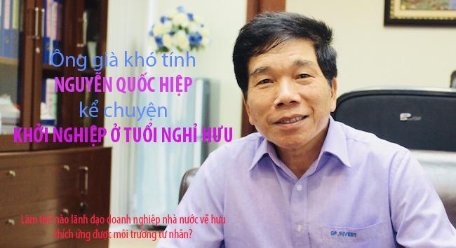 'Ông già khó tính' Nguyễn Quốc Hiệp kể chuyện khởi nghiệp ở tuổi nghỉ hưu