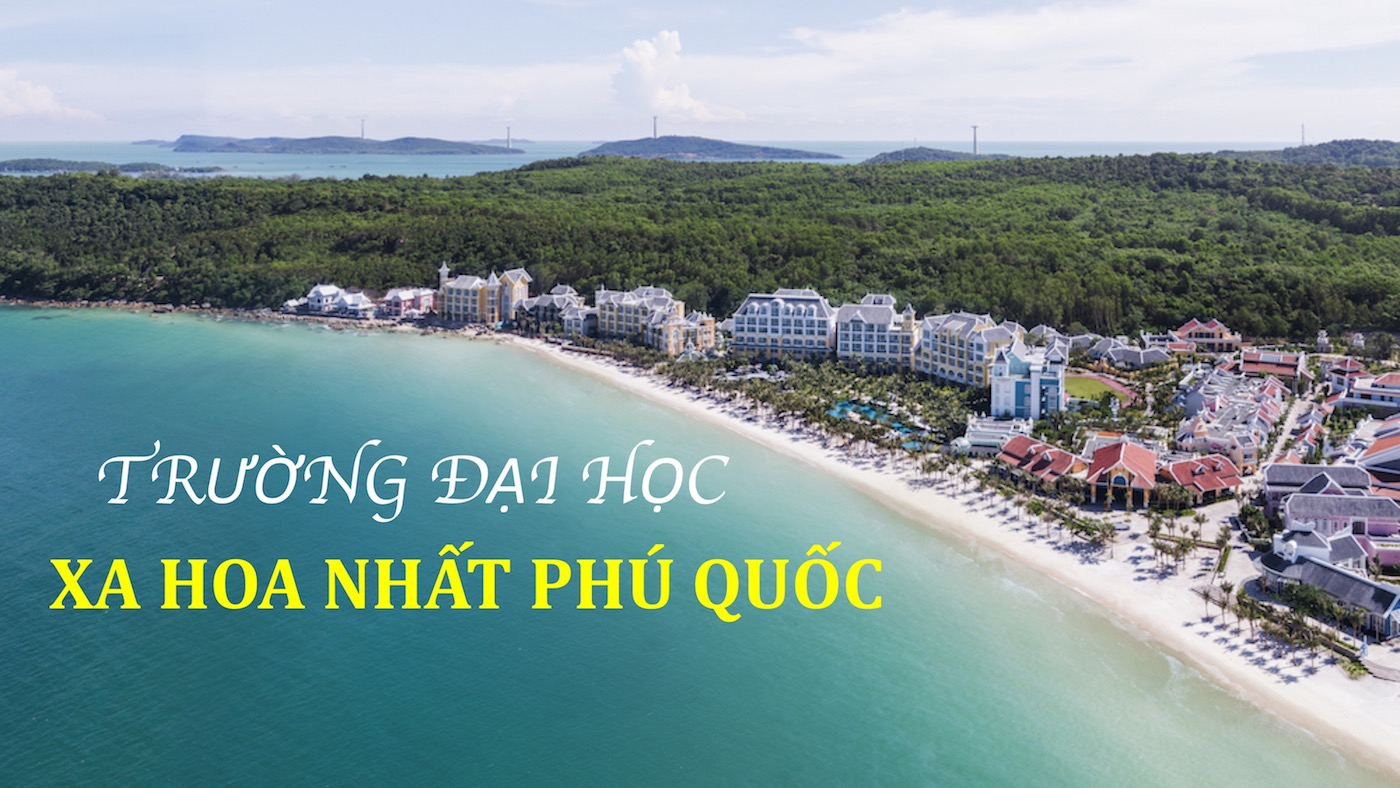 'Trường đại học' xa hoa nhất Phú Quốc