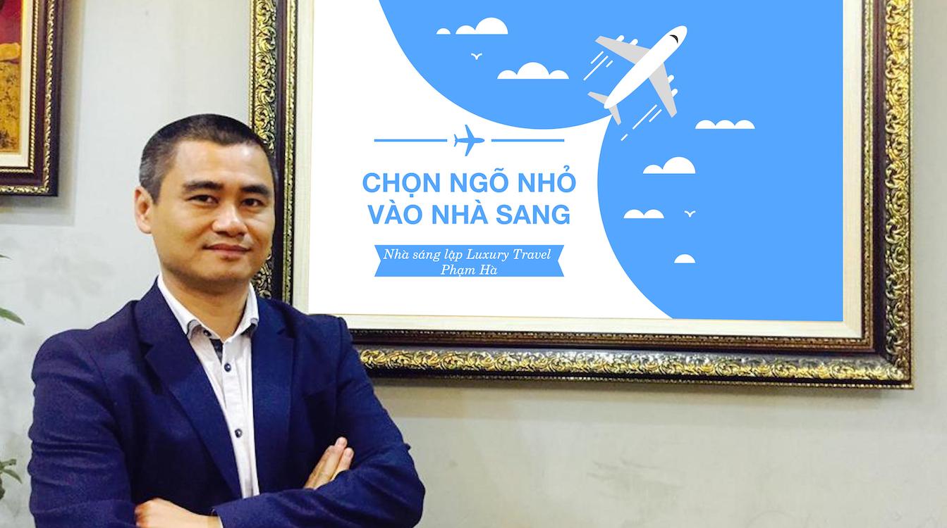 Nhà sáng lập Luxury Travel Phạm Hà: Chọn ngõ nhỏ vào nhà sang